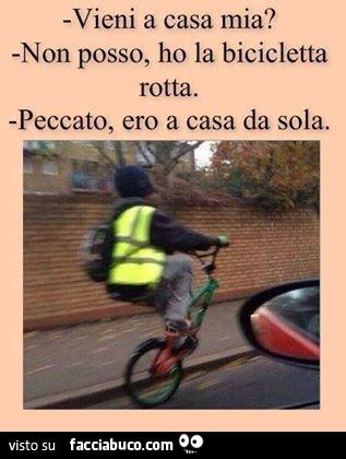 Vieni A Casa Mia Non Posso Ho La Bicicletta Rotta Peccato Ero A