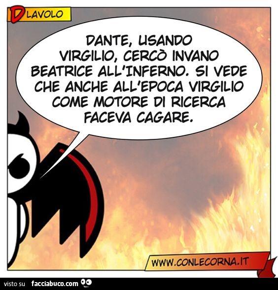Dante, usando Virgilio, cercò invano Beatrice all'inferno. Si vede che  anche… - Facciabuco.com